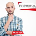 When is the appropriate time to do a hair transplant surgery?